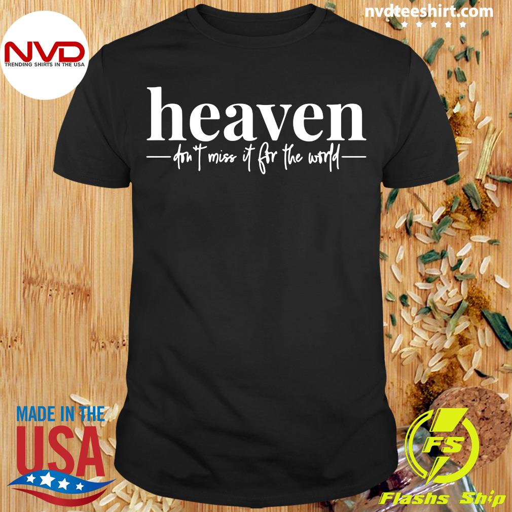 Official Heaven Don't Miss It For The World T-shirt