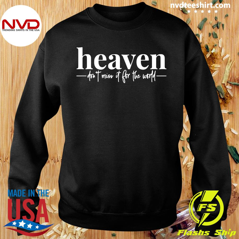 Official Heaven Don't Miss It For The World T-s Sweater