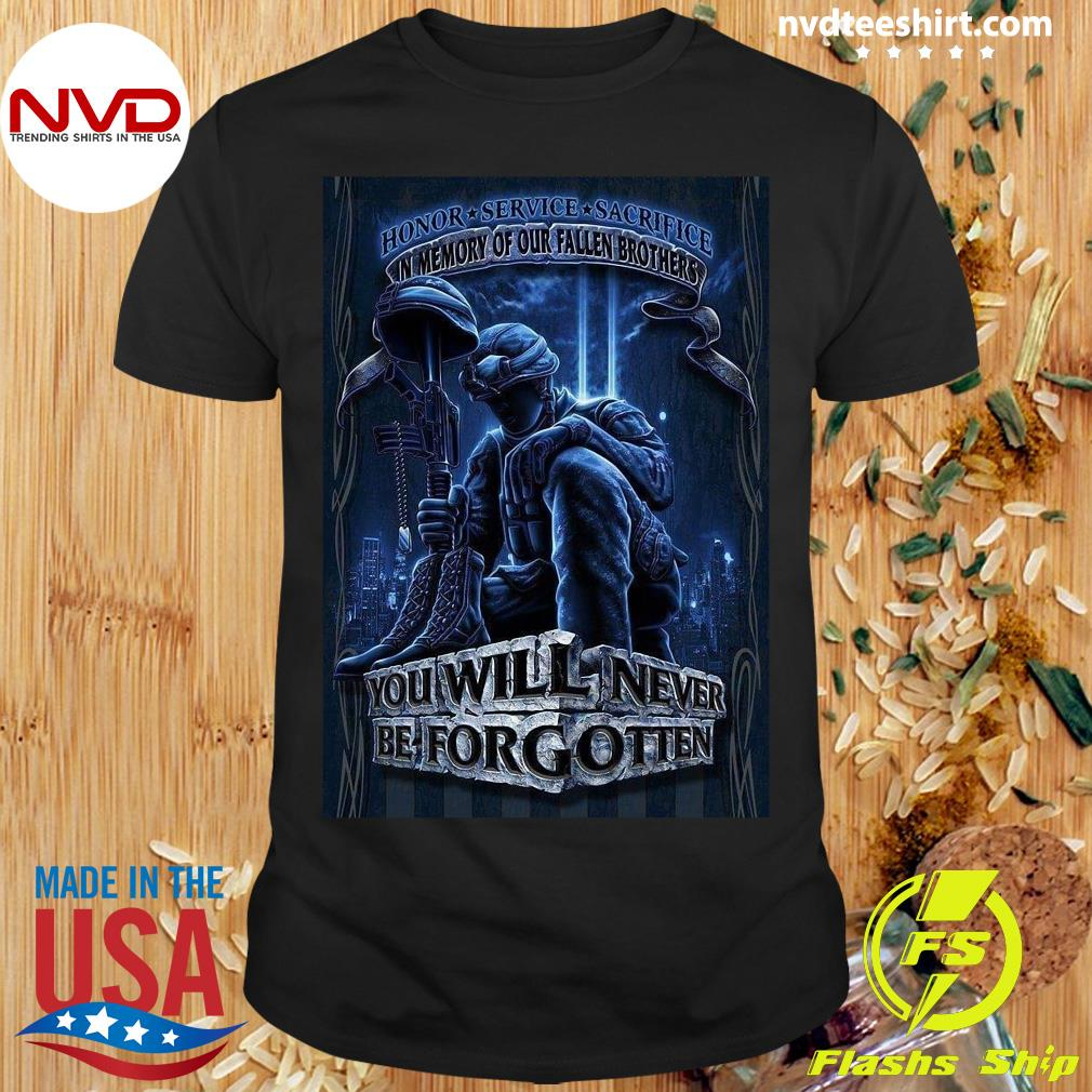 Official Honor Service Sacrifice In Memory Of Our Fallen Brothers You Will Never Be Forgotten T-shirt