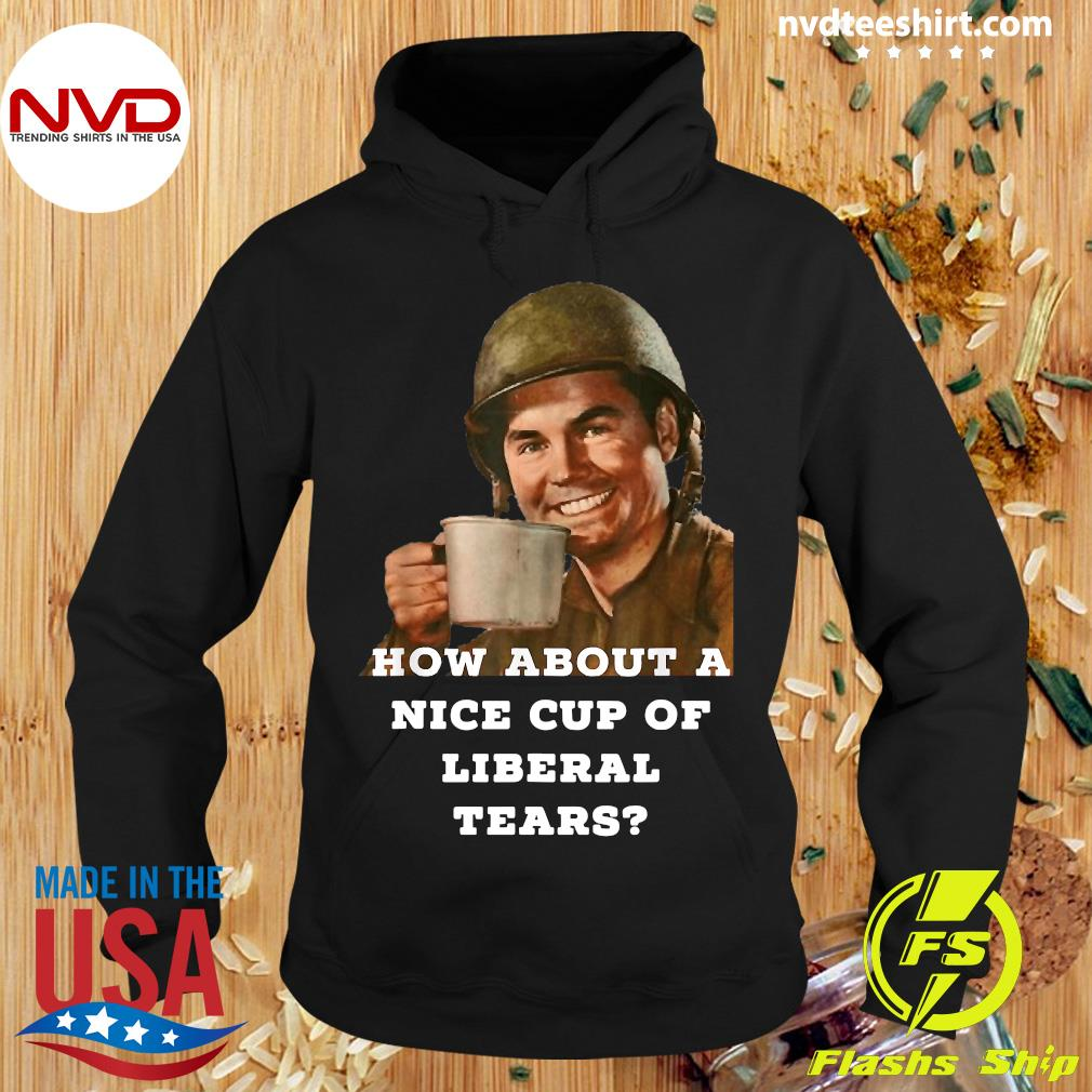Official How About A Nice Cup Of Liberal Tears In A Cup T-s Hoodie