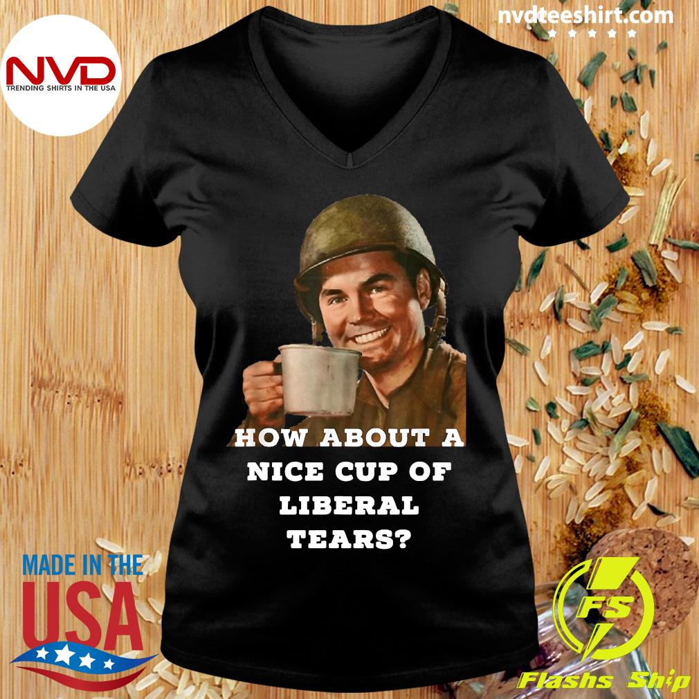 Official How About A Nice Cup Of Liberal Tears In A Cup T-s Ladies tee