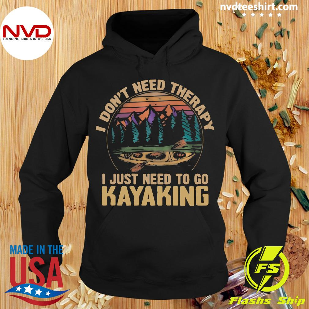 Official I Don't Need Therapy I Just Need To Go Kayaking Vintage T-s Hoodie
