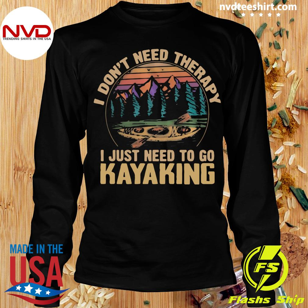 Official I Don't Need Therapy I Just Need To Go Kayaking Vintage T-s Longsleeve