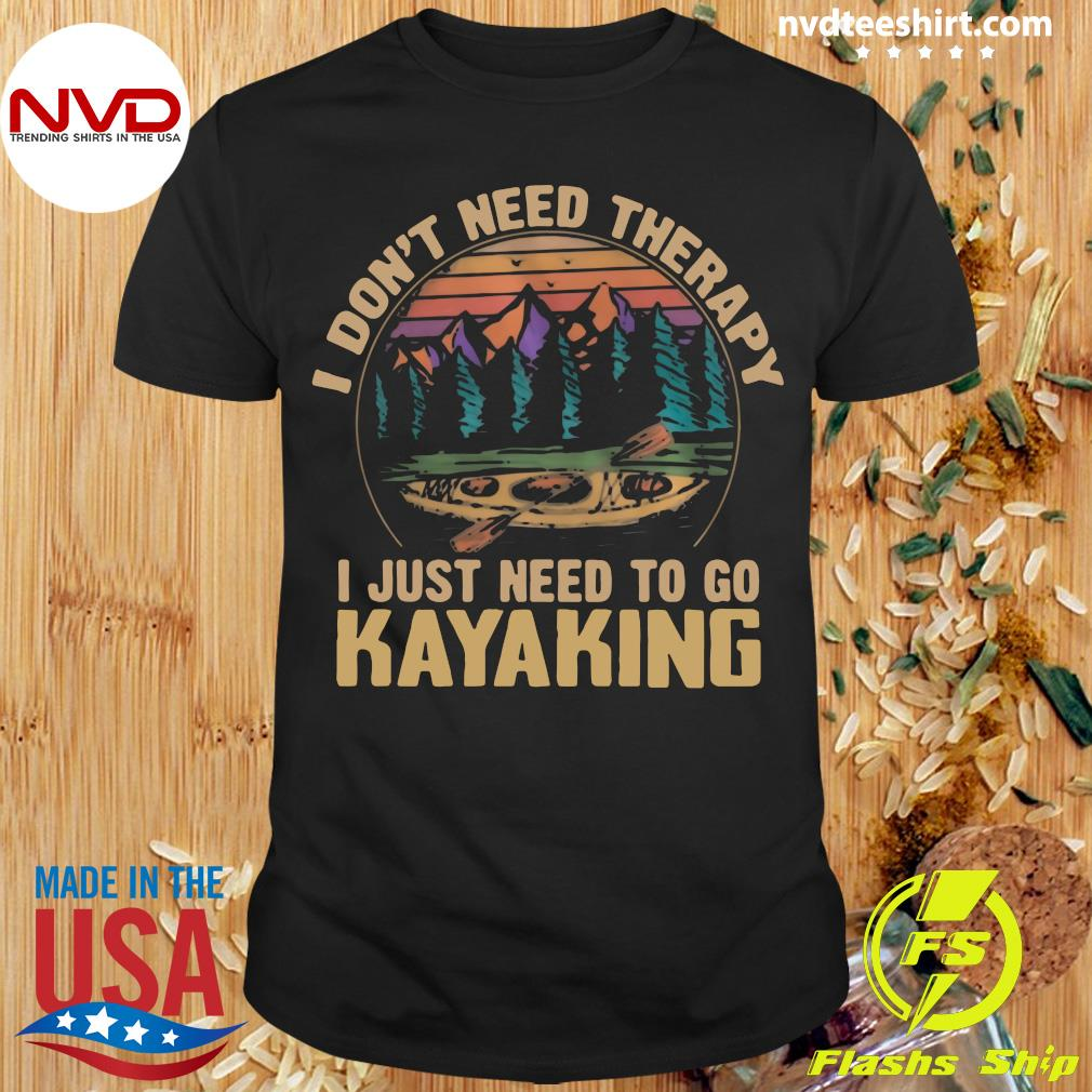 Official I Don't Need Therapy I Just Need To Go Kayaking Vintage T-shirt