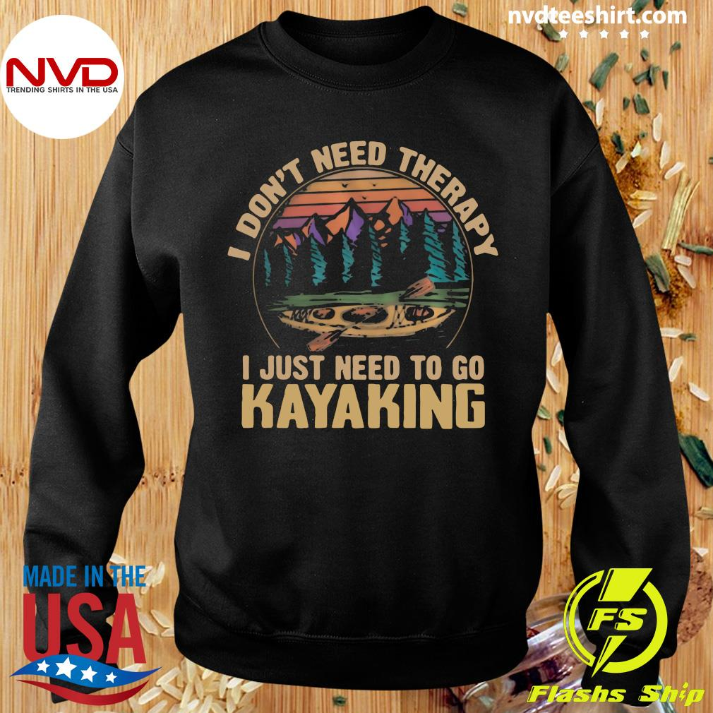 Official I Don't Need Therapy I Just Need To Go Kayaking Vintage T-s Sweater
