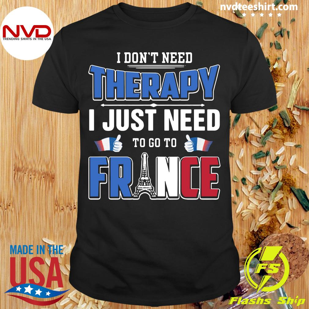 Official I Don't Need Therapy I Just Need To Go To France T-shirt