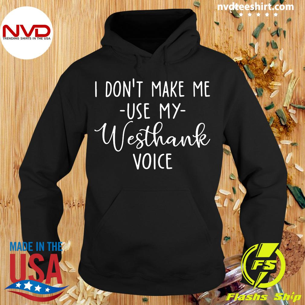 Official I Don't Make Me Use My Westhank Voice T-s Hoodie