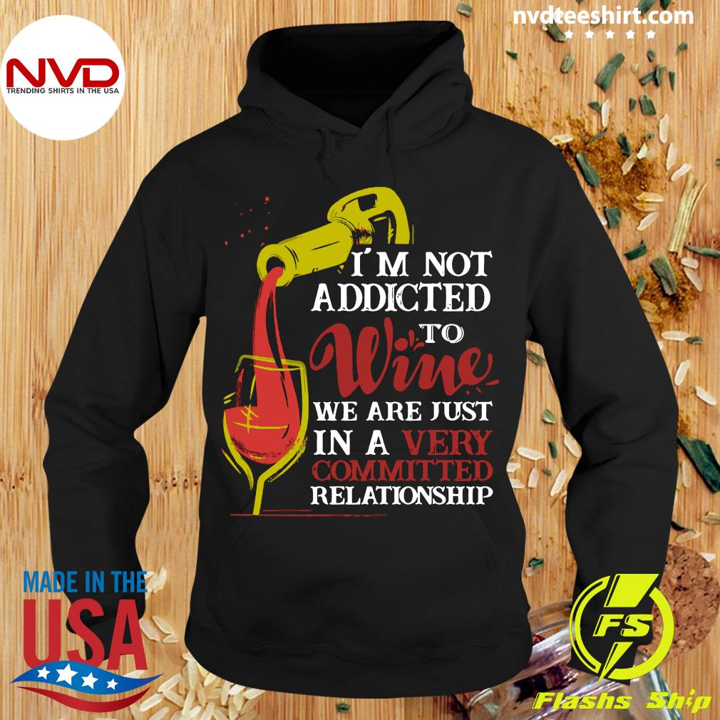 Official I'm Not Addicted To Wine We Are Just In A Very Committed Relationship T-s Hoodie