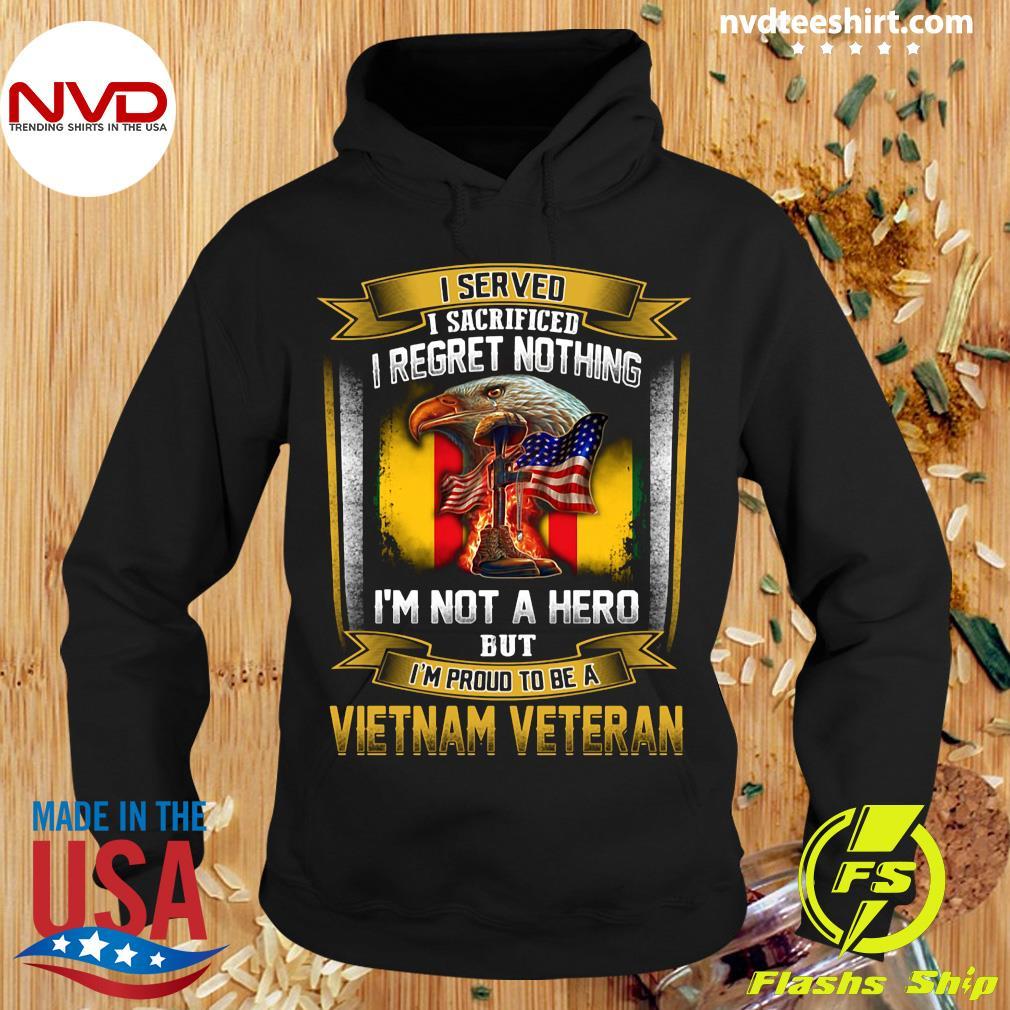 Official I Served I Sacrificed I Regret Nothing I'm Not A Hero But I'm Proud To Be A Vietnam Veteran T-s Hoodie