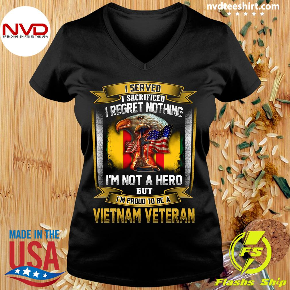 Official I Served I Sacrificed I Regret Nothing I'm Not A Hero But I'm Proud To Be A Vietnam Veteran T-s Ladies tee
