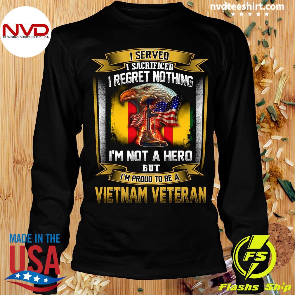 Official I Served I Sacrificed I Regret Nothing I'm Not A Hero But I'm Proud To Be A Vietnam Veteran T-s Longsleeve