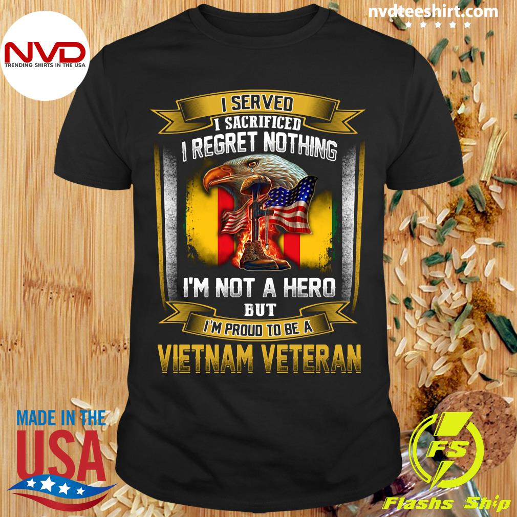 Official I Served I Sacrificed I Regret Nothing I'm Not A Hero But I'm Proud To Be A Vietnam Veteran T-shirt
