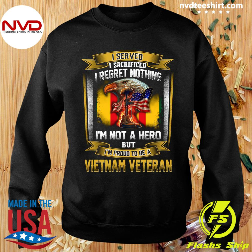 Official I Served I Sacrificed I Regret Nothing I'm Not A Hero But I'm Proud To Be A Vietnam Veteran T-s Sweater