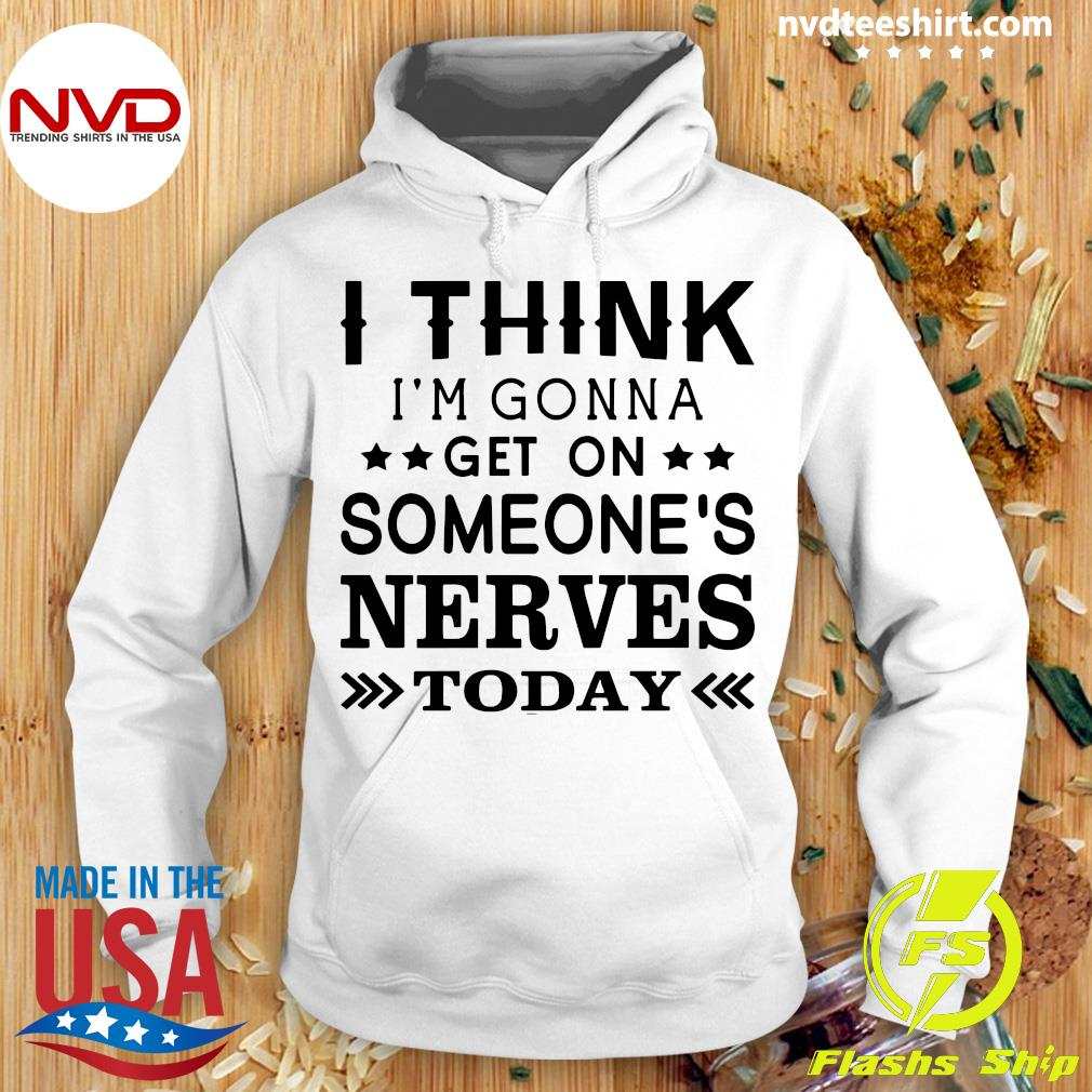 Official I Think I'm Gonna Get On Someone's Nerves Today T-s Hoodie