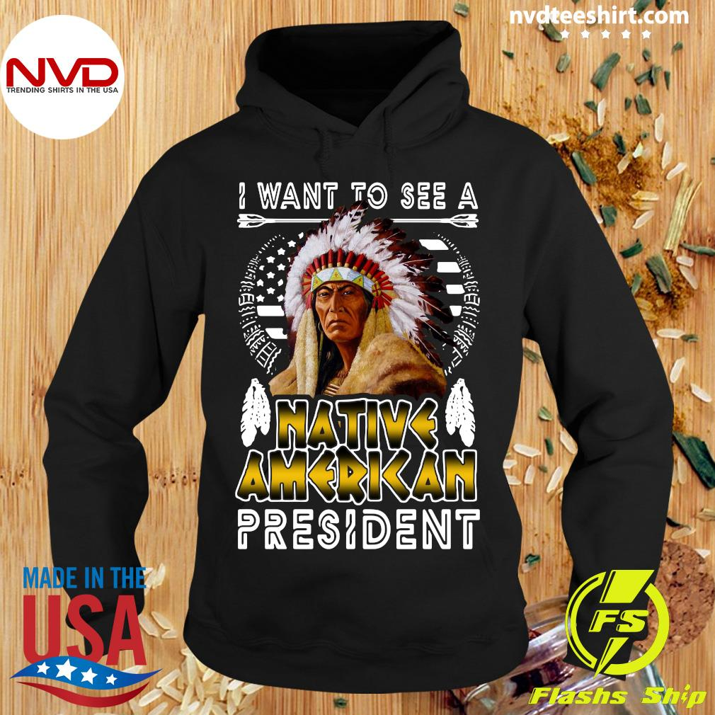 Official I Want To See A Native American President T-s Hoodie
