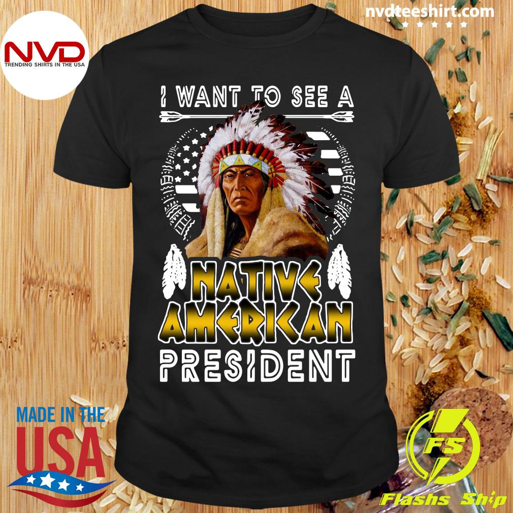 Official I Want To See A Native American President T-shirt