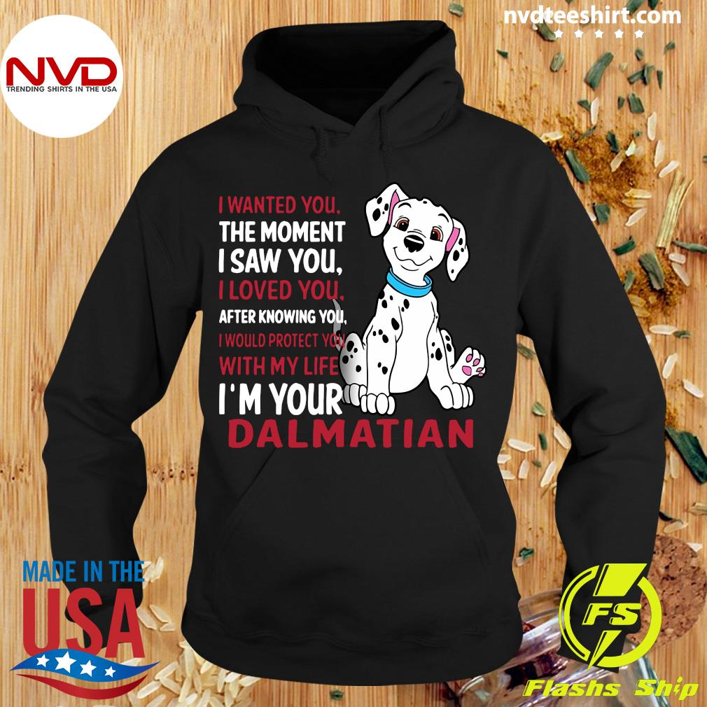 Official I Wanted You The Moment I Saw You I Loved You After Knowing Dalmatian T-s Hoodie