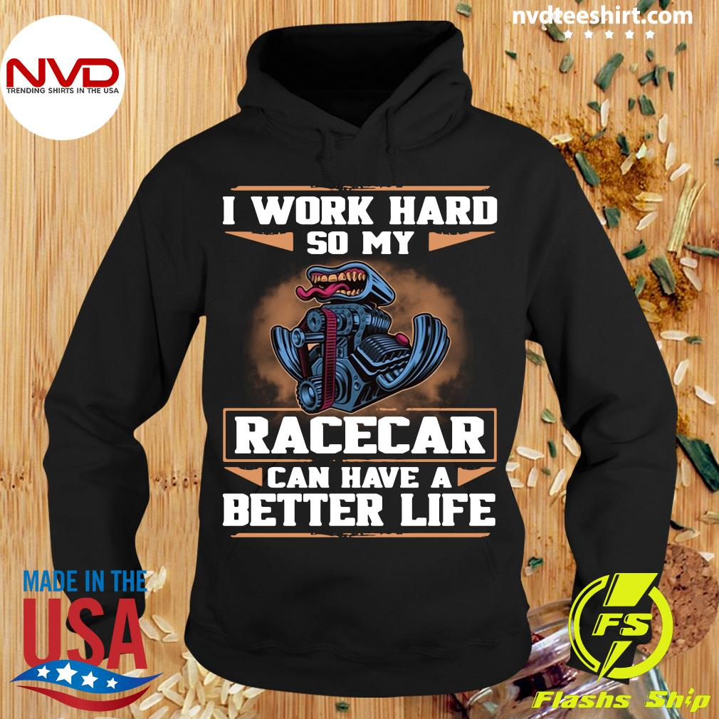 Official I Work Hard So My Race Car Can Have A Better Life T-s Hoodie