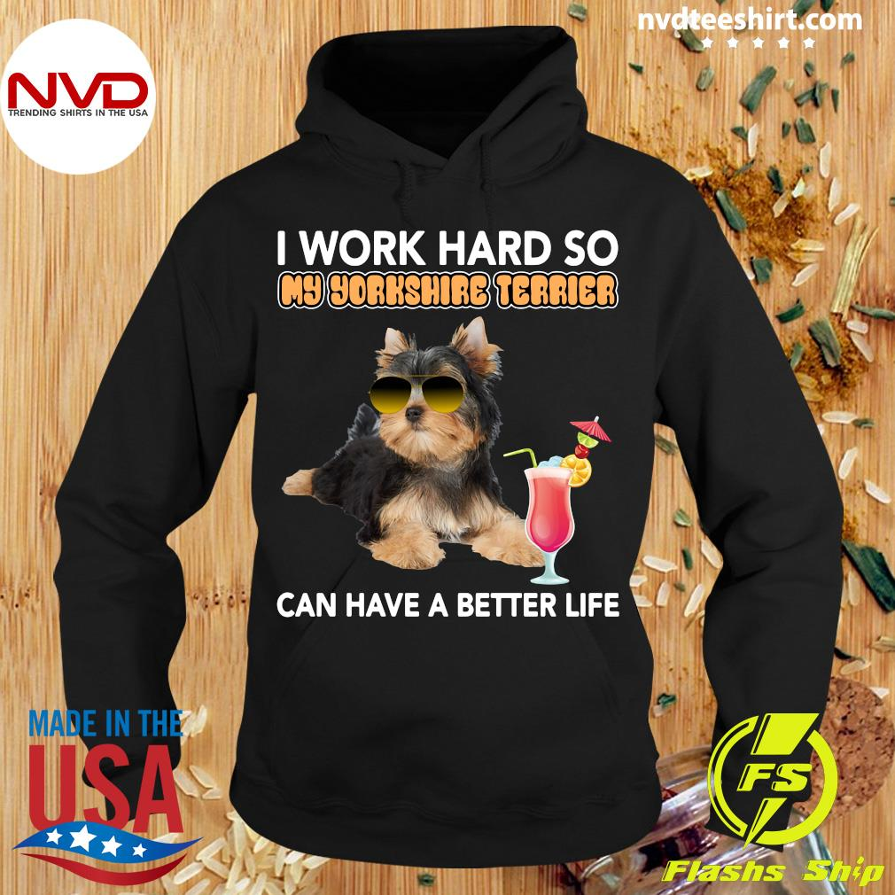Official I Work Hard So My Yorkshire Terrier Can Have A Better Life T-s Hoodie