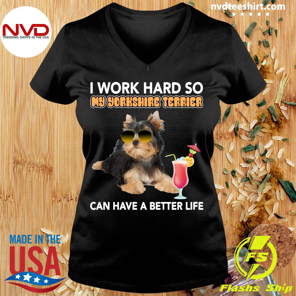 Official I Work Hard So My Yorkshire Terrier Can Have A Better Life T-s Ladies tee