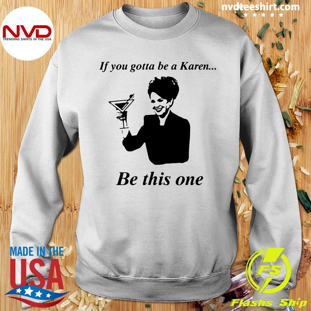 Official If You Gotta Be A Karen Be This One T-s Sweater