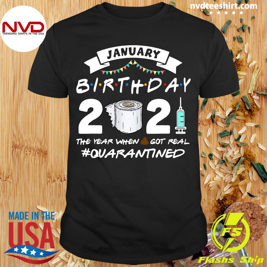 Official January Birthday 2021 The Year When Shit Got Real Quarantine T-shirt