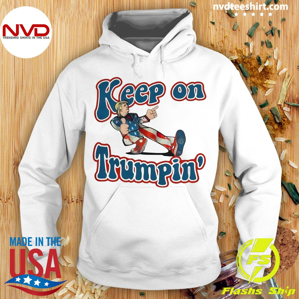Official Keep On Trumpin' Patriotic Donald Trump Support T-s Hoodie