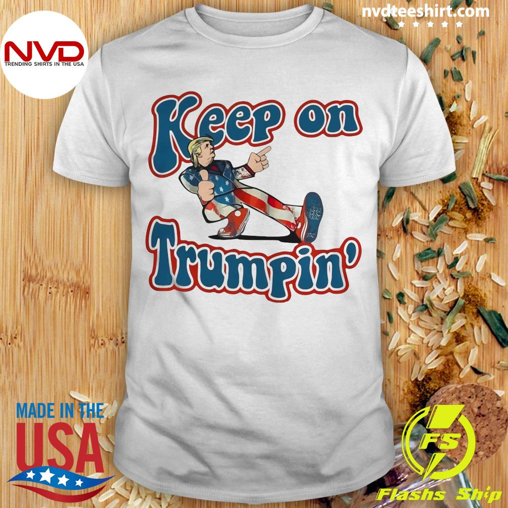 Official Keep On Trumpin' Patriotic Donald Trump Support T-shirt