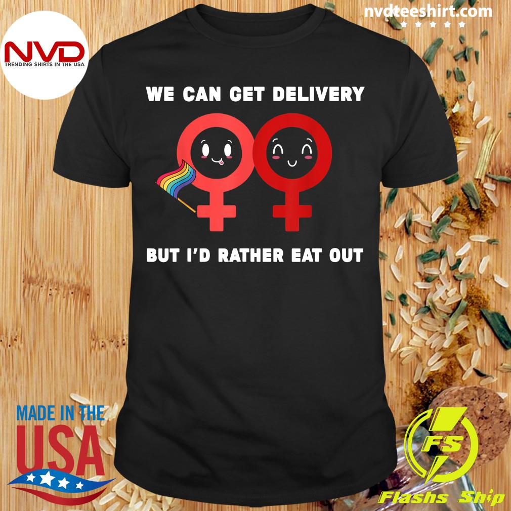 Official Lesbian Flag Rainbow Pride Eat Fun We Can Get Delivery But I'd Rather Eat Out Valentines Day T-shirt