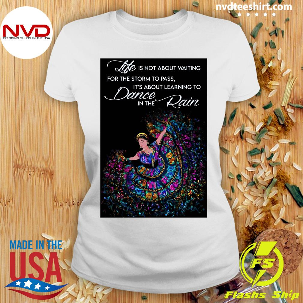 Official Life Is Not About Waiting For The Storm To Pass It's About Learning To Dance In The Rain T-s Ladies tee