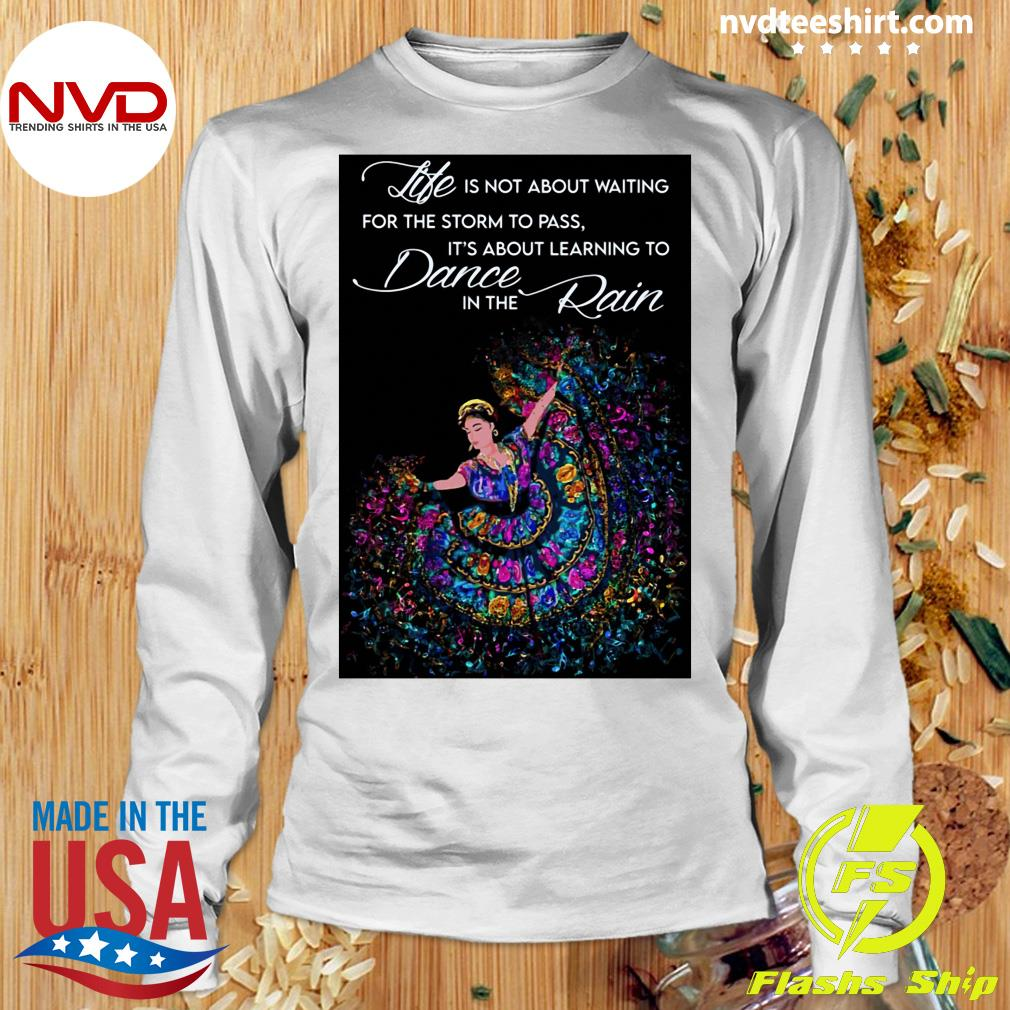 Official Life Is Not About Waiting For The Storm To Pass It's About Learning To Dance In The Rain T-s Longsleeve