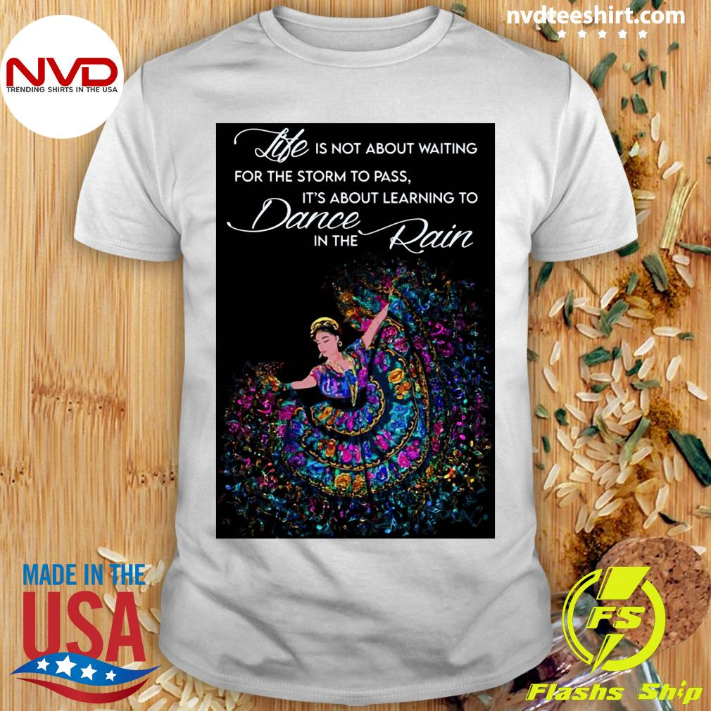 Official Life Is Not About Waiting For The Storm To Pass It's About Learning To Dance In The Rain T-shirt