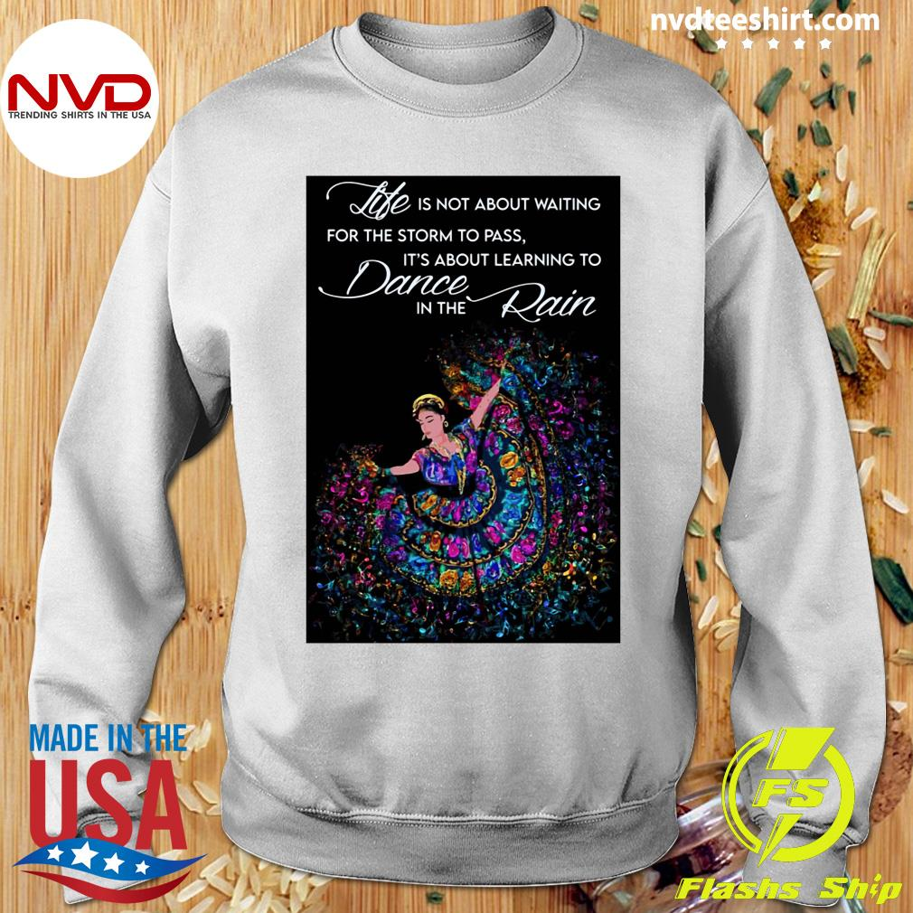 Official Life Is Not About Waiting For The Storm To Pass It's About Learning To Dance In The Rain T-s Sweater