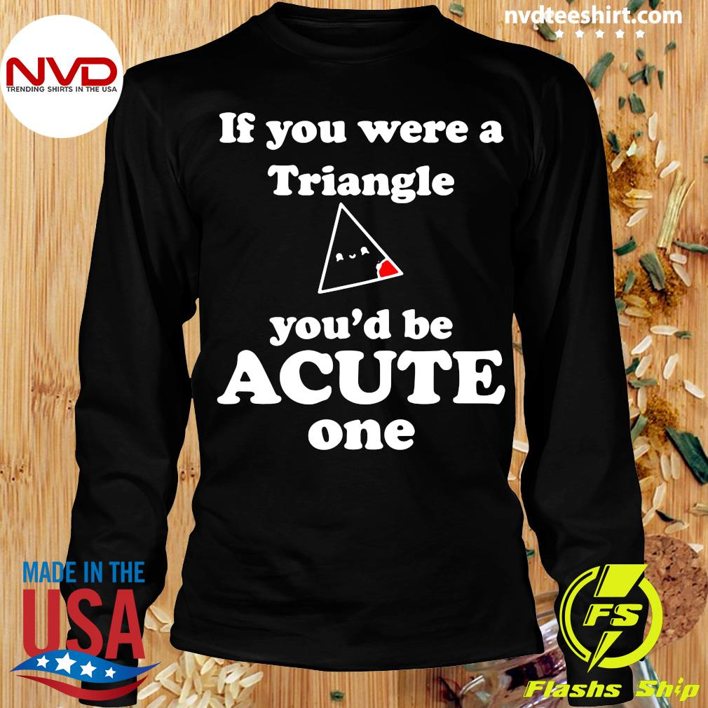 Official Math Beat Valentines Day If You Were A Triangle You'd Be Acute One T-s Longsleeve