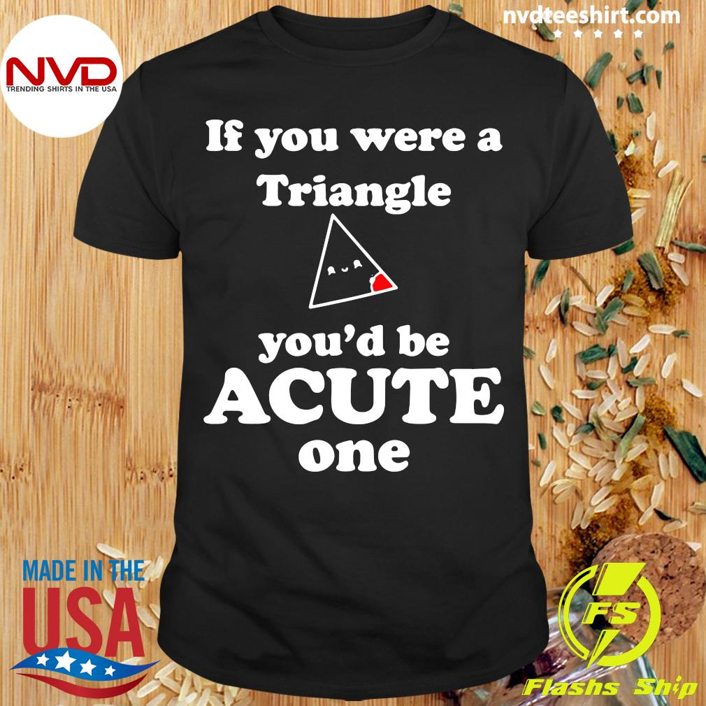 Official Math Beat Valentines Day If You Were A Triangle You'd Be Acute One T-shirt