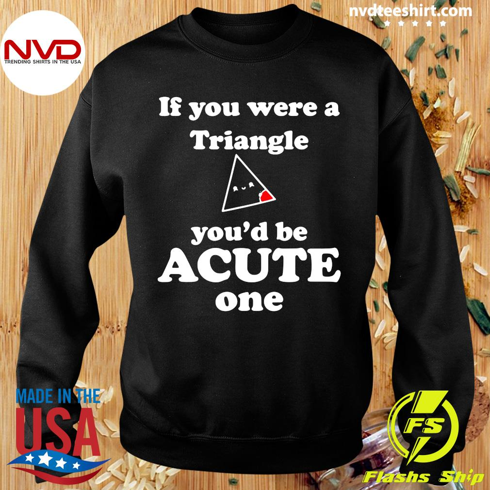 Official Math Beat Valentines Day If You Were A Triangle You'd Be Acute One T-s Sweater