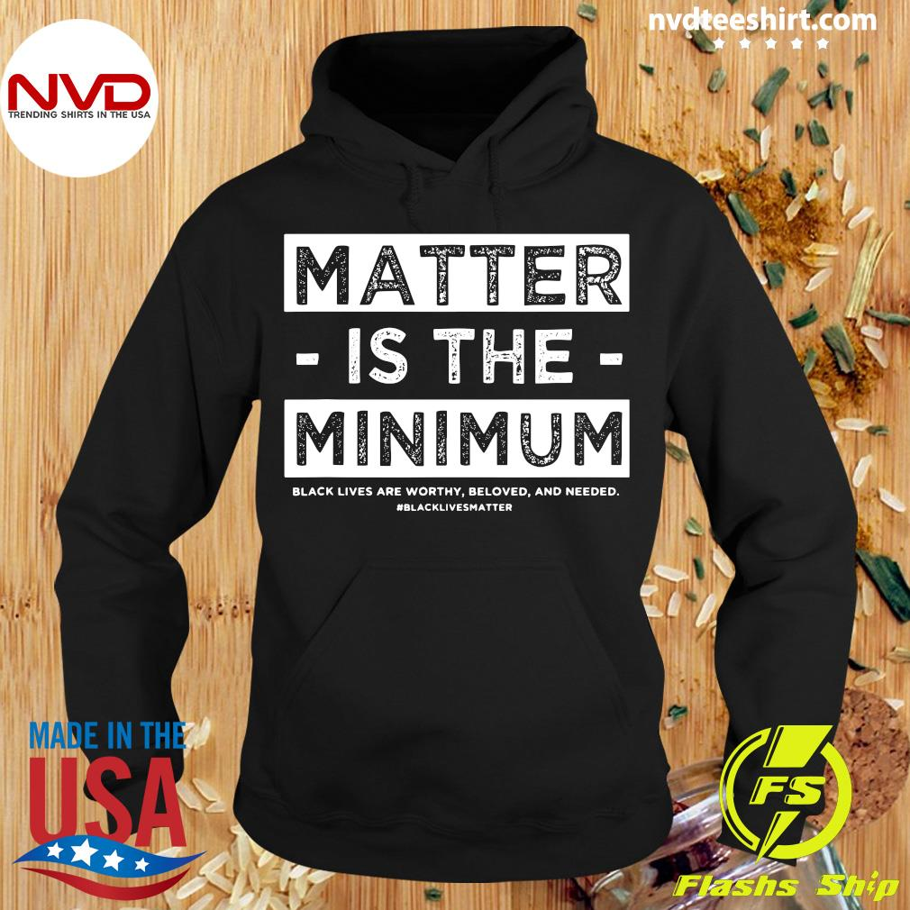 Official Matter Is The Minimum Blm – Black Owned – Black Lives Matter T-s Hoodie