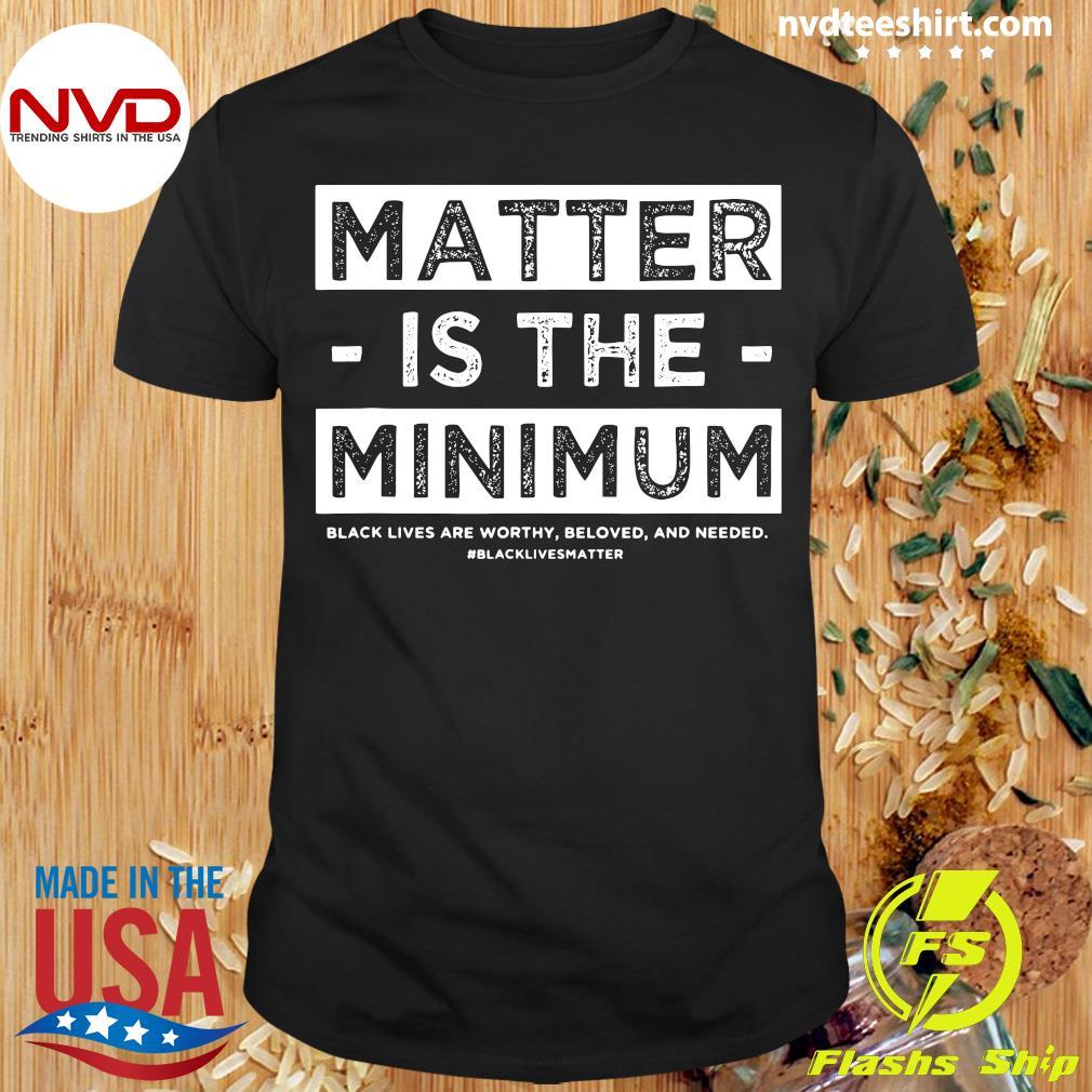 Official Matter Is The Minimum Blm – Black Owned – Black Lives Matter T-shirt