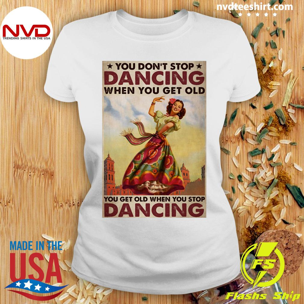 Official Mexican You Don't Stop Dancing When You Get Old Dancing T-s Ladies tee
