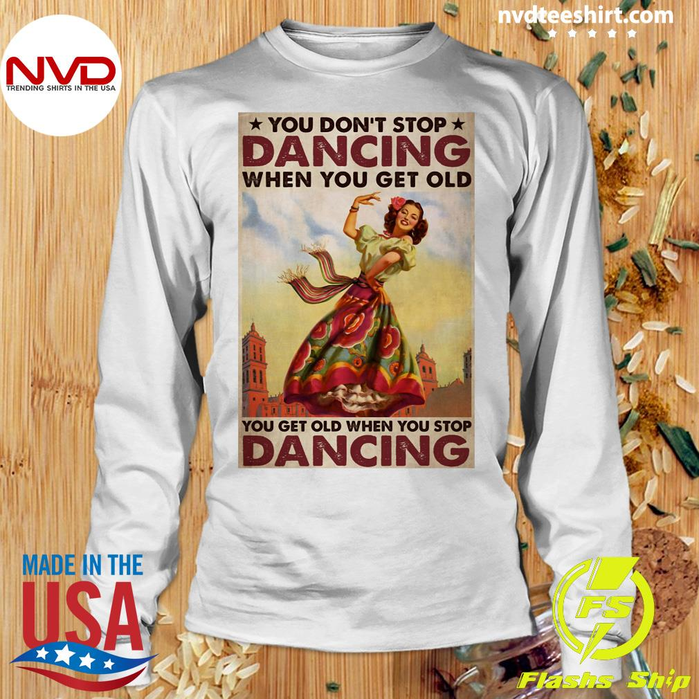 Official Mexican You Don't Stop Dancing When You Get Old Dancing T-s Longsleeve