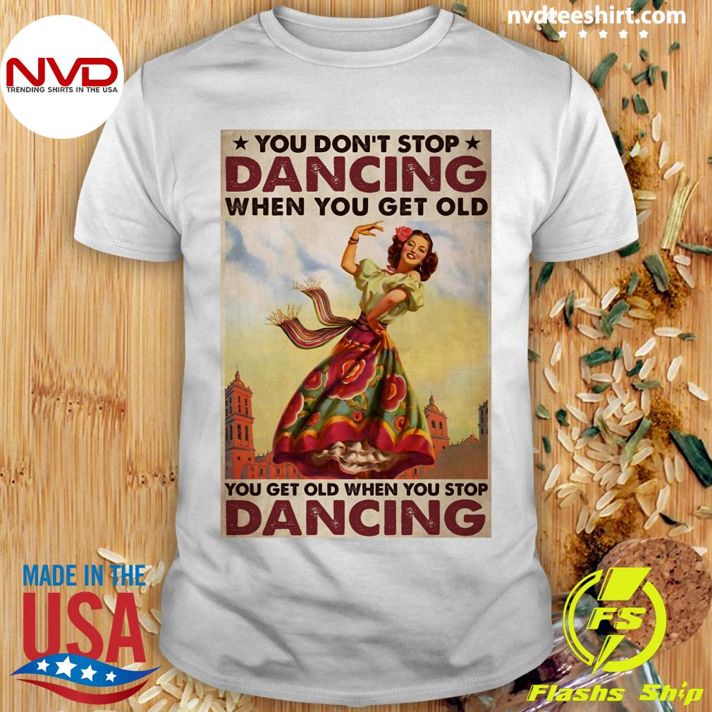 Official Mexican You Don't Stop Dancing When You Get Old Dancing T-shirt