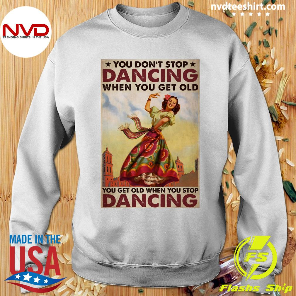 Official Mexican You Don't Stop Dancing When You Get Old Dancing T-s Sweater