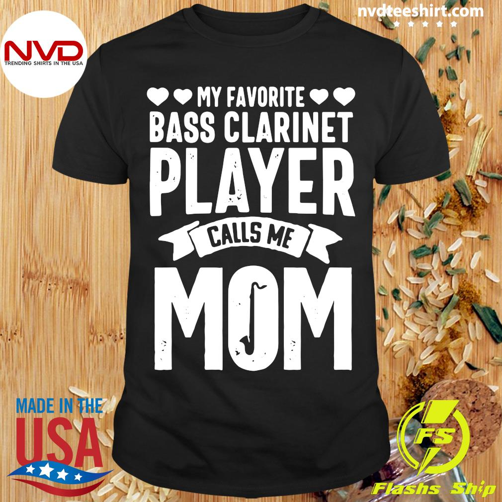 Official My Favorite Bass Clarinet Player Calls Me Mom T-shirt