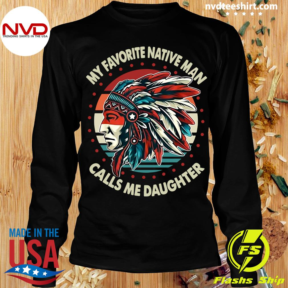 Official My Favorite Native Man Calls Me Daughter Vintage T-s Longsleeve