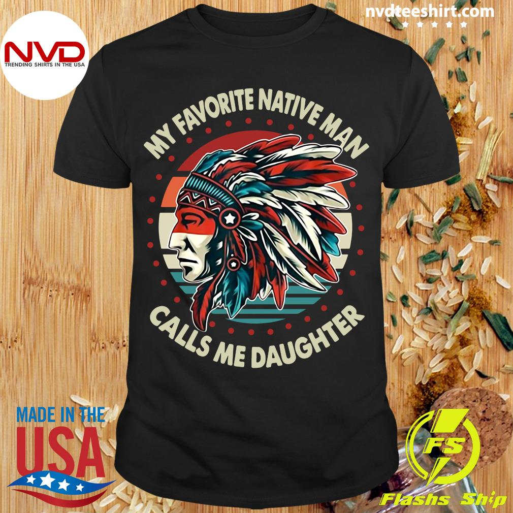 Official My Favorite Native Man Calls Me Daughter Vintage T-shirt