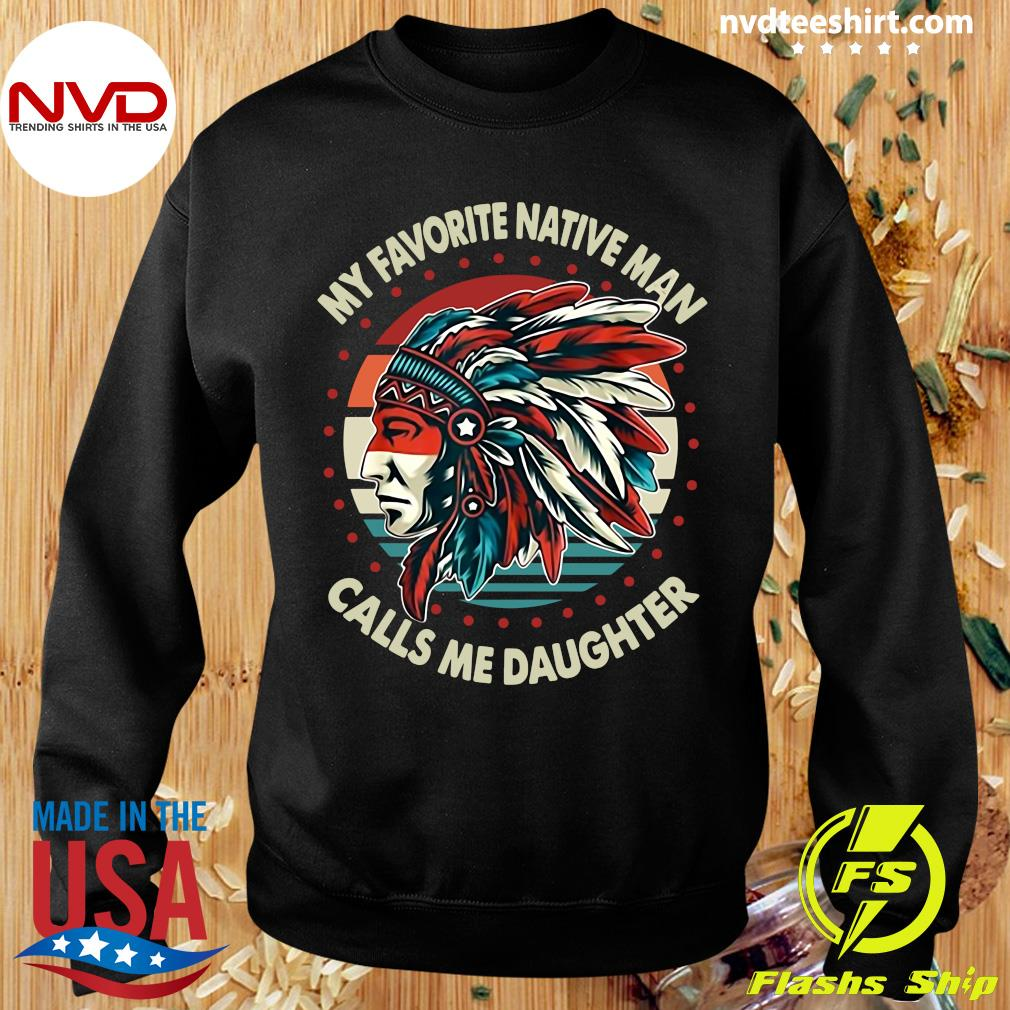 Official My Favorite Native Man Calls Me Daughter Vintage T-s Sweater