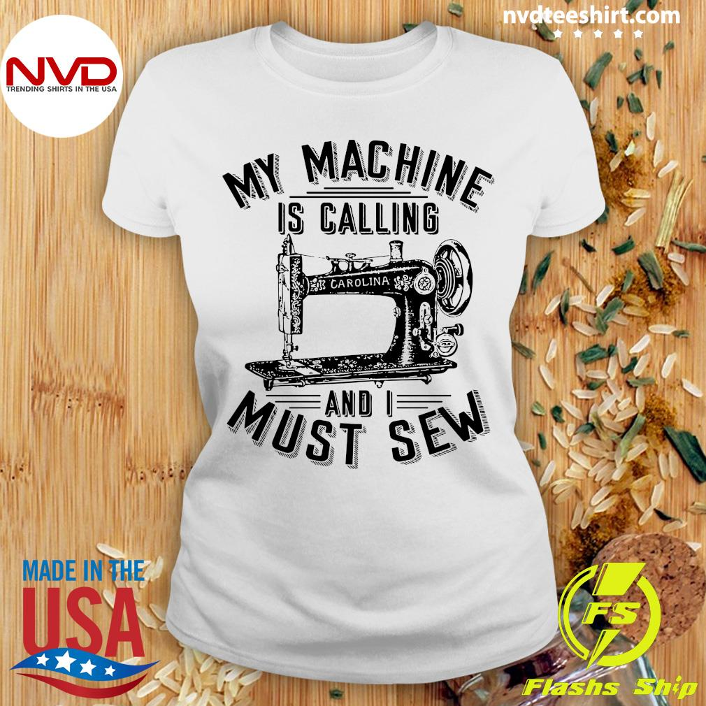 Official My Machine Is Calling And I Must Sew Sewing Machine T-s Ladies tee
