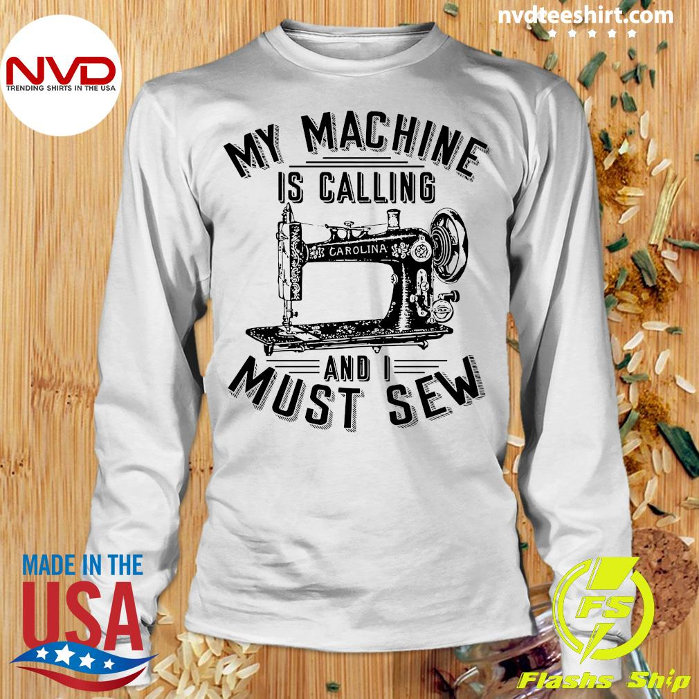 Official My Machine Is Calling And I Must Sew Sewing Machine T-s Longsleeve