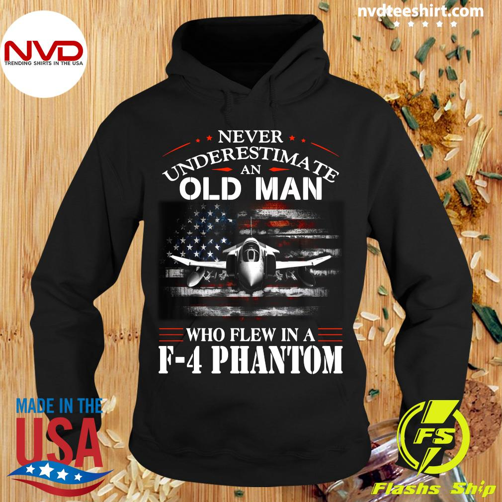 Official Never Underestimate An Old Man Who Flew In A F - 4 Phantom T-s Hoodie