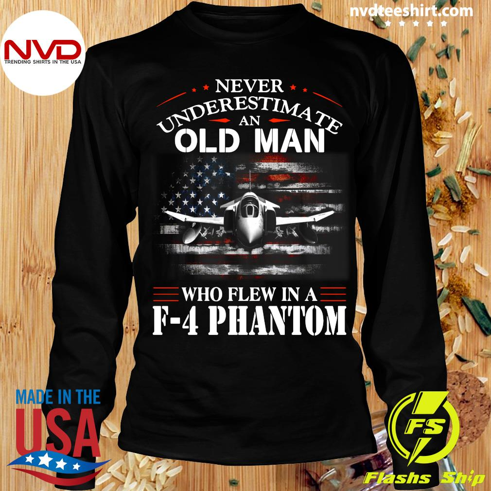 Official Never Underestimate An Old Man Who Flew In A F - 4 Phantom T-s Longsleeve